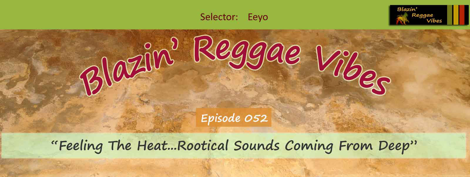 Feeling The Heat...Rootical Sounds Coming From Deep, Blazin' Reggae Vibes - Ep. 052