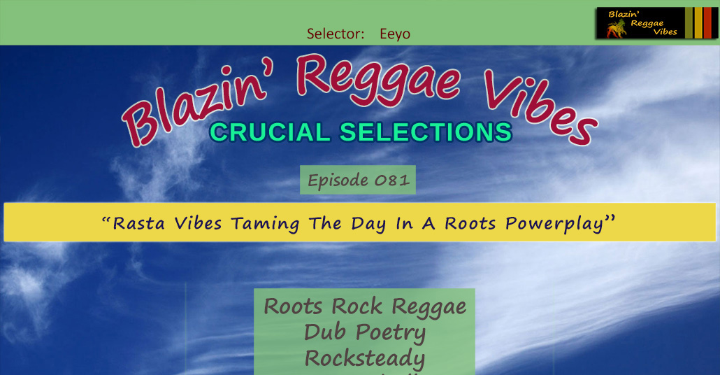 Blazin' Reggae Vibes - Ep. 081 - Rasta Vibes Taming The Day In A Roots Powerplay